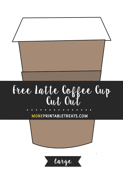 Free Latte Coffee Cup Cut Out - Large