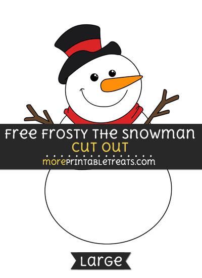 Free Frosty The Snowman Cut Out - Large size printable