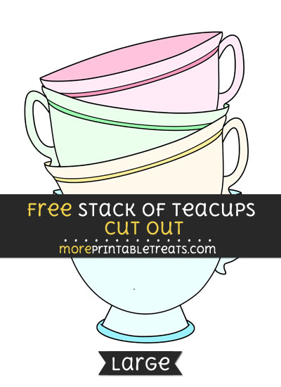 Free Stack Of Teacups Cut Out - Large size printable